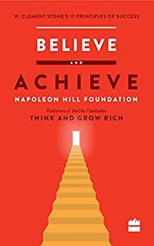 Believe and Achieve: W. Clement Stone's 17 Principles of Success by [W Clement stone]