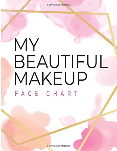 My Beautiful Makeup Face Chart: Cool Book For Professional Make-up Artist & Templates To Practice &...