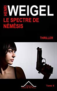 La quadrilogie de Némésis, Tome 4 : Le spectre de Némésis par Henri Weigel