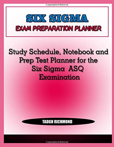 Six Sigma Exam Preparation Planner: Study Schedule, Notebook and Prep Test Planner for the Six Sigma ASQ Examination