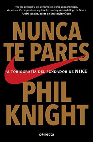 Nunca te pares: Autobiografía del fundador de Nike (Conecta)