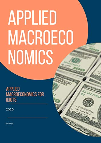 Applied macroeconomics for idiots (English Edition)