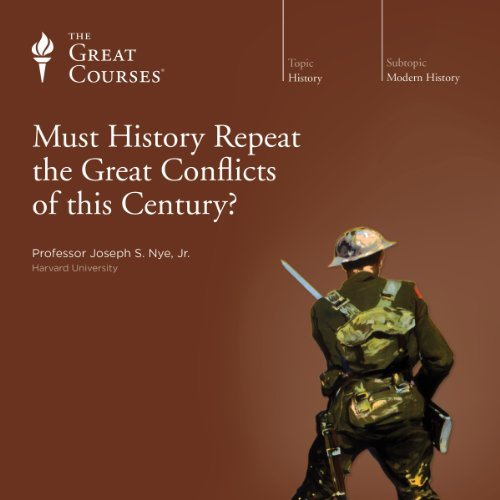 Must History Repeat the Great Conflicts of This Century?                   Written by:                                                                                                                                 Joseph S. Nye Jr.,                                                                                        The Great Courses                               Narrated by:                                                                                                                                 Joseph S. Nye Jr.                      Length: 5 hrs and 50 mins     2 ratings     Overall 4.0