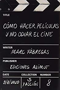 CÓMO HACER PELÍCULAS Y NO ODIAR EL CINE: 8 par Marc FÀBREGAS VILA