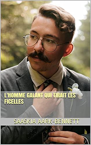 L'HOMME GALANT QUI TIRAIT LES FICELLES (La Série Sacha t. 8) (French Edition)