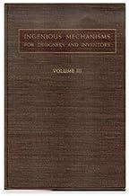 INGENIOUS MECHANISMS for Designers and Inventors, Volume III (3) Tthree