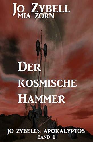 Der kosmische Hammer: Jo Zybell's Apokalyptos Band 1