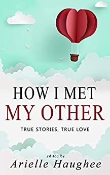 How I Met My Other: True Stories, True Love: A Real Romance Short Story Collection by [Arielle Haughee, John Hope, Valerie Willis, Paige Lavoie, Jasmine Tritten, Fern Goodman, Racquel Henry, Kerry Evelyn, Cheryl Dougherty]