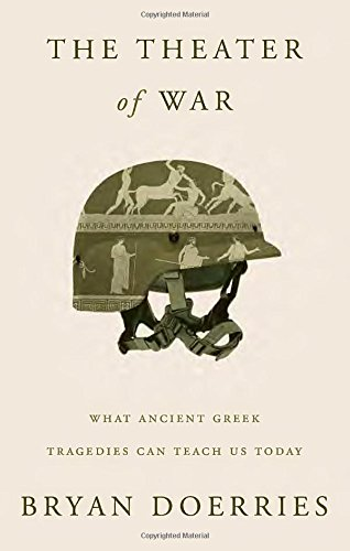 The Theater of War: What Ancient Greek Tragedies Can Teach Us Today