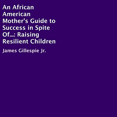 An African American Mother's Guide to Success in Spite Of... audiobook cover art
