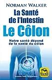 La santé de l'intestin. Le côlon - Notre santé dépend de la santé du côlon - Macro éditions - 13/04/2017