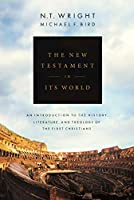 The New Testament in its World: An Introduction to the History, Literature and Theology of the First Christians