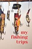 My Fishing Trips: The companion logbook that should accompany you on every fishing trip so that you can remember all the details