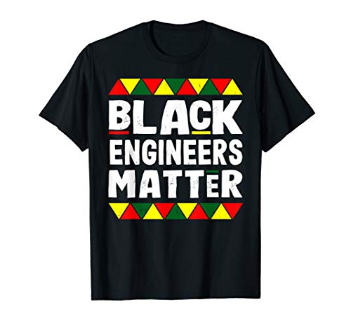 Black Engineers Matter Black History Month Africa Pride T-Shirt