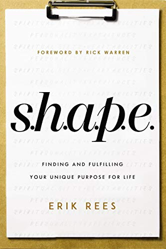 S.h.a.p.e.: Finding and Fulfilling Your Unique Purpose for Lifeの詳細を見る
