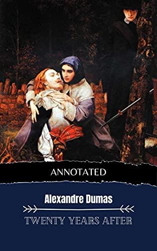 Twenty Years After --(ANNOTATED EDITION 3)--: D'Artagnan Romances #2 (English Edition)