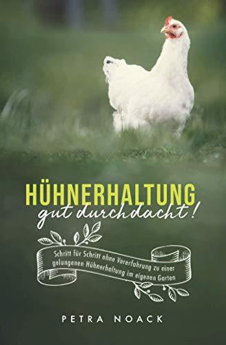 Hühnerhaltung gut durchdacht! Schritt für Schritt ohne Vorerfahrung zu einer gelungenen Hühnerhaltung im eigenen Garten
