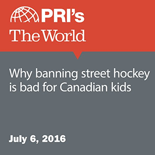 Why Banning Street Hockey Is Bad for Canadian Kids audiobook cover art