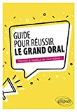 Guide pour réussir le Grand Oral. Conforme à la réforme du bac 2021