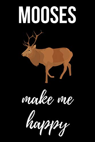 Mooses Make Me Happy: Cute Journal / Notebook / Notepad / Diary, Gifts For Moose Lovers (Lined, 6' x 9')