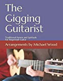 The Gigging Guitarist: Traditional Hymns and Spirituals For Fingerstyle Guitar