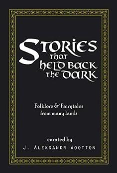 Stories That Held Back The Dark (Fayborn Book 4) by [J. Aleksandr Wootton]