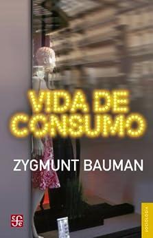 Vida de consumo (Sociologia) (Spanish Edition) par [Zygmunt Bauman, Fondo de Cultura Economica, Mirta Rosenberg, Jaime Arrambide]