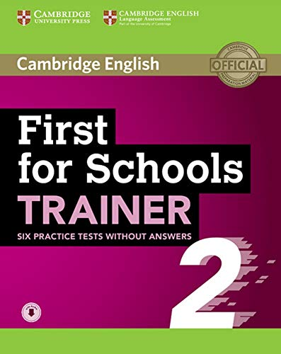 First for Schools Trainer 2 for the revised exam: Six Practice Tests without answers with downloadable audio