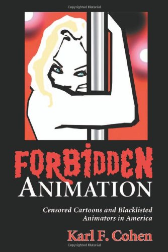 Forbidden Animation: Censored Cartoons and Blacklisted Animators in America