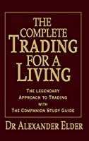 The Complete Trading for a Living: The Legendary Approach to Trading with the Companion Study Guide