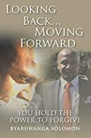 Looking Back... Moving Forward: You Hold the Power to Forgive