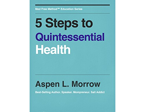 5 Steps to Quintessential Health: Med Free Method Mini Book Series (Med Free Method miniBook education series 1)
