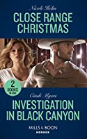 Close Range Christmas / Investigation In Black Canyon: Close Range Christmas (A Badlands Cops Novel) / Investigation in Black Canyon (the Ranger Brigade: Rocky Mountain Manhunt)