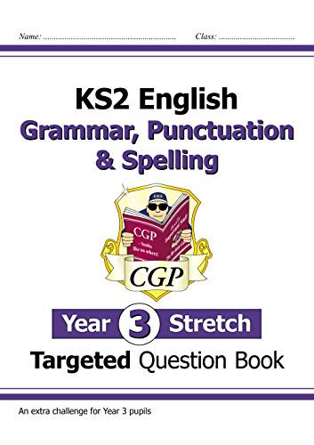 KS2 English Targeted Question Book: Challenging Grammar, Punctuation & Spelling - Year 3 Stretch (CGP KS2 English) (English Edition)