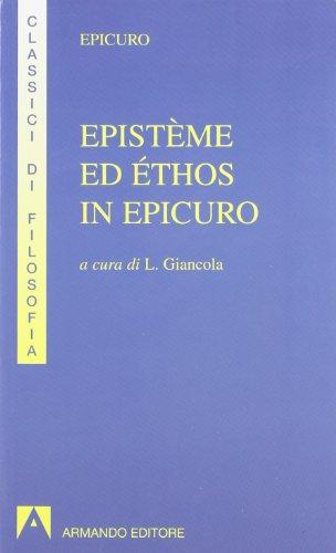Epistème ed éthos in Epicuro. Epistola ad Eradoto. Epistola a Pitocle. Epistola a Meneceo. Massime capitali. Gnomologio Vaticano