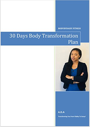30 DAYS BODY TRANSFORMATION PLAN: Transforming You From Flabby To Sassy! (English Edition)