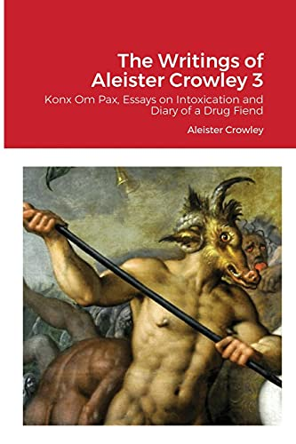 The Writings of Aleister Crowley 3: Konx Om Pax, Essays on Intoxication and Diary of a Drug Fiend