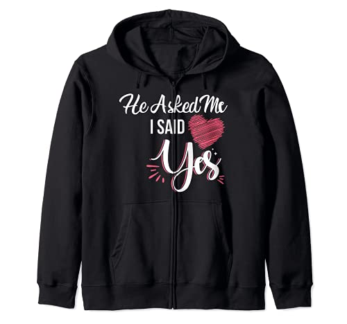 He Asked Me & I Said Yes Marriage Proposal She Said Yes Zip Hoodie