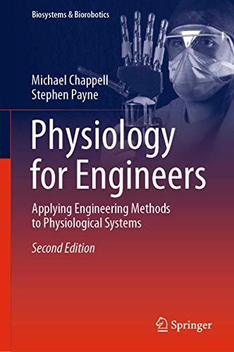 Physiology for Engineers: Applying Engineering Methods to Physiological Systems (Biosystems & Biorobotics (24), Band 24)