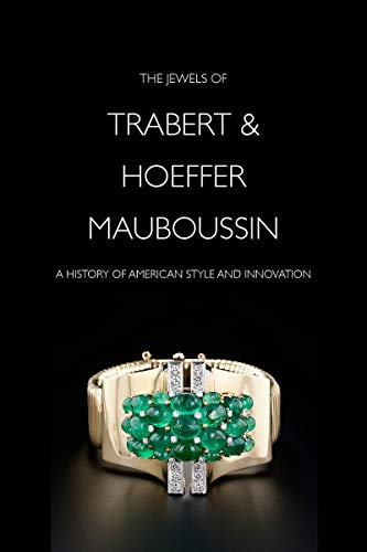 The Jewels of Trabert & Hoeffer–Mauboussin: A History of American Style and Innovation