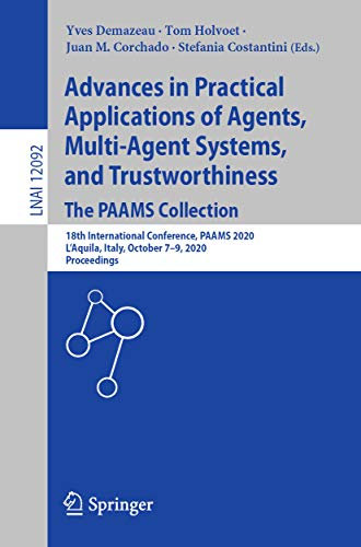 Advances in Practical Applications of Agents, Multi-Agent Systems, and Trustworthiness. The PAAMS Collection: 18th International Conference, PAAMS 2020, ... Science Book 12092) (English Edition)