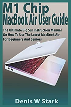 M1 Chip MacBook Air User Guide  The Ultimate Big Sur Instruction Manual on How to Use the Latest MacBook Air for Beginners and Seniors