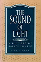 The Sound of Light: A History of Gospel Music (History; 1)