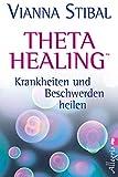 Theta Healing - Krankheiten und Beschwerden heilen - Vianna Stibal