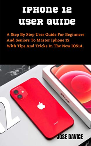 IPHONE 12 USER GUIDE: A Step By Step User Guide For Beginners And Seniors To Master Iphone 12 With Tips And Tricks In The New IOS14. (English Edition)
