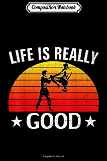 Composition Notebook: Retro Life Is Really Good Kickboxing Funny Boxing Love Gift  Journal/Notebook Blank Lined Ruled 6x9 100 Pages