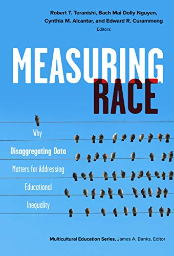 Compare Textbook Prices for Measuring Race: Why Disaggregating Data Matters for Addressing Educational Inequality Multicultural Education Series  ISBN 9780807763605 by Teranishi, Robert T.,Nguyen, Bach Mai Dolly,Alcantar, Cynthia M.,Curammeng, Edward R.,Banks, James A.