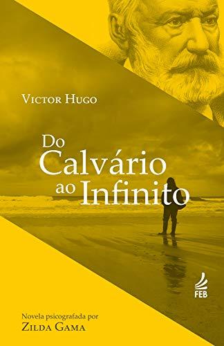 Do calvário ao infinito (Coleção Victor Hugo)