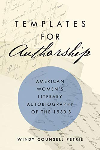 Compare Textbook Prices for Templates for Authorship: American Women's Literary Autobiography of the 1930s First Edition ISBN 9781625345523 by Petrie, Windy Counsell