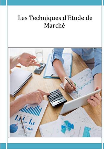 Les Techniques d'Etude de Marché: Etude de Marché (French Edition)
